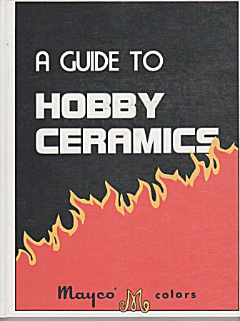 MAYCO`GUIDE TO HOBBY CERAMICS~1980~OOP (Image1)