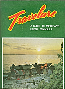 Travelure - Michigan's Upper Peninsula -copyright 1969