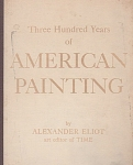 Click here to enlarge image and see more about item 300: 300 YEARS OF AMERICAN PAINTING~ALEX.ELIOT