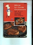 How to Cook Outdoors =-Montgomery Ward - Copyright 1957