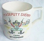 Click here to enlarge image and see more about item bab-15: 50's Child's Mug Wyoming Souvenir I'm a Deputy Sheriff