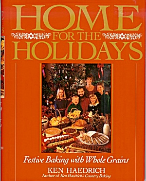Home For The Holidays : Festive Baking With Whole Grains By Ken Haedrich,1992 Hb/dj