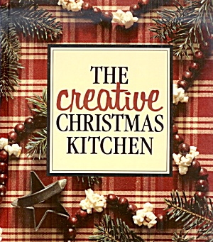 The Creative Christmas Kitchen, Christmas Recipes, Crafts.  Like New HB! (Image1)