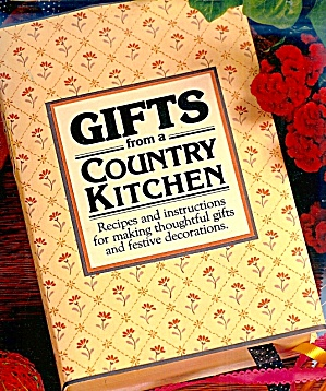 Gifts from a Country Kitchen; 200 Delicious Gifts, Decorations, HB 1st Ed. (Image1)