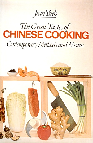 Great Tastes Of Chinese Cooking: Contemporary Methods And Menus