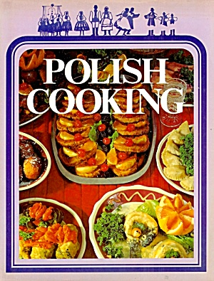 Polish Cooking: Proven Favorite Recipes, Traditional