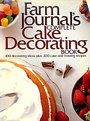 Farm Journal's Complete Cake Decorating Book