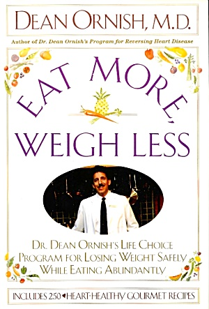 Eat More, Weigh Less: Life Choice Program For Losing Weight Safely While Eating Well