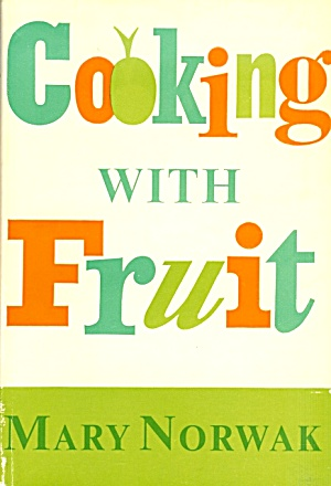 Cooking With Fruit; Summer Ideas, Drinks, Puddings, Jams, Relishes, Etc.