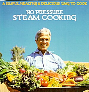 No Pressure Steam Cooking: Steam Your Way To Skinny Beautiful Success