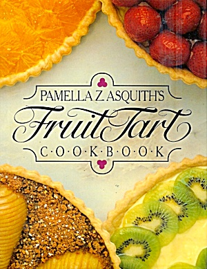 Pamella Asquith's Fruit Tart Cookbook: 50 Recipes, Pastry, Fillings, Glazes