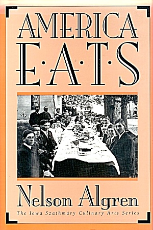 America Eats: Wpa, 1930s Foods, Stories, Songs, Recipes By Nelson Algren, Illinois