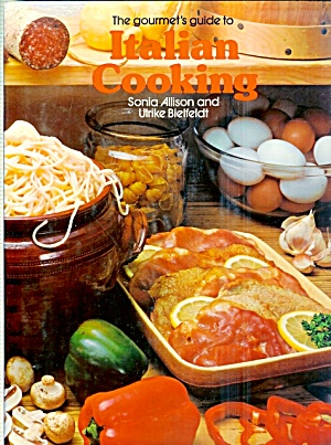 Gourmet's Guide to Italian Cooking: 200 Unusual/Known Recipes  (Image1)
