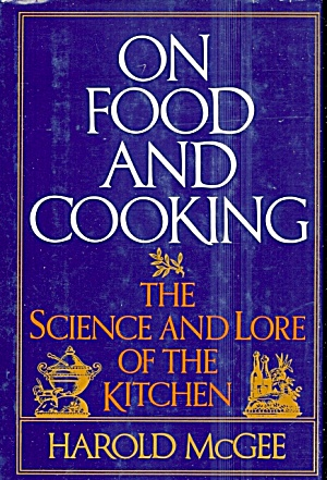 On Food And Cooking: Science And Lore Of The Kitchen