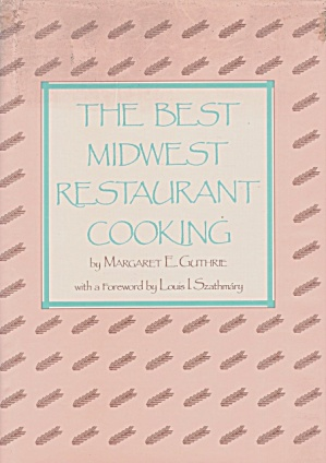 The Best Midwest Restaurant Cooking; 78 Restaurants, Great Recipes