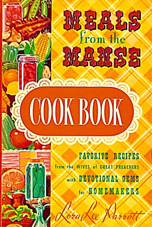 Meals from the Manse Cookbook: Favorite Recipes from Wives of Great Preachers (Image1)