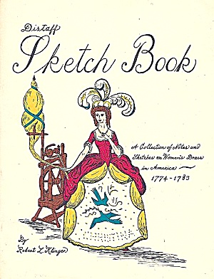 Distaff Sketch Book: How American Women Dressed, 1774-1783