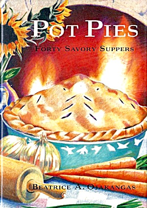 Pot Pies: Forty Savory Suppers; Pizza Pot Pies, By Beatrice Ojakangas
