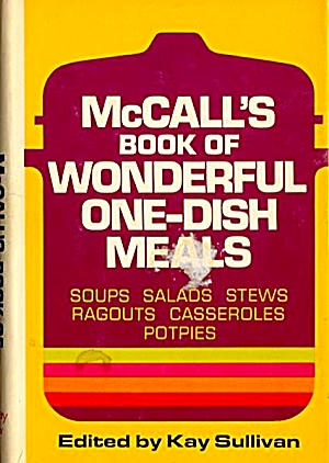 Mccall's Wonderful One-dish Meals: 200 Recipes For Soups, Stews,casseroles, More