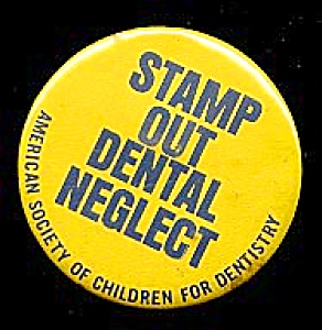 Stamp Out DENTAL NEGLECT Button (Image1)