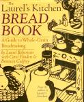 Laurel's Kitchen Bread Book: Guide to Whole-Grain Breadmaking