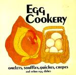Egg Cookery: Omelets, Souffles, Quiches, Crepes, Other Egg Dishes