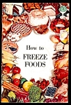 Click here to enlarge image and see more about item 4826: 1962 How to FREEZE FOODS for new freezer owners