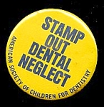 Click here to enlarge image and see more about item 4874: Stamp Out DENTAL NEGLECT Button