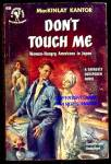 DON'T TOUCH ME by MacKinlay Kantor; Bantam 1952 First Printing