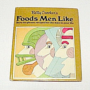 Foods Men Like 1970 Betty Crocker Recipes Cookbook Cook Book