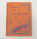 Click here to enlarge image and see more about item 68938: 1953 Betts Basic School Reader Book Over a City Bridge