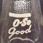 Click to view larger image of O-So Soda Pop Cola Beverage Glass Bottle Vintage (Image4)
