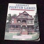 Click to view larger image of America's Painted Ladies Victorian Houses Book E Pomada M Larson (Image1)