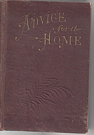 Advice For The Home Printed In 1891