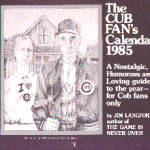 Click here to enlarge image and see more about item 35-e22: 1985 CUB FAN'S BASEBALL MEMORABILIA CALENDAR