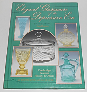 Elegant Glassware Of The Depression Era 6th Edition