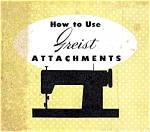Click here to enlarge image and see more about item smm267: Greist sewing machine attachments manual