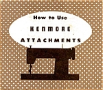 Click here to enlarge image and see more about item smm320: PRINTED Kenmore by Sears sewing machine attachments manual (smm320)