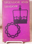 Click here to enlarge image and see more about item 2478: SPLENDOR AND SHADOW~WALCHARS~1964~HC/DJ/1ST?