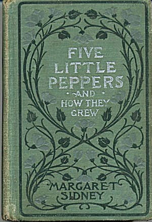 Five Little Peppers & How They Grew 1881
