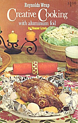 Reynolds Wrap Creative Cooking With Aluminum Foil (Image1)