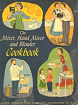 The Mixer, Hand Mixer And Blender Cookbook