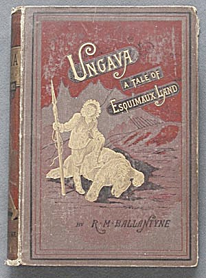 Vintage Book: Ungava A Tale Of Esquimaux Land