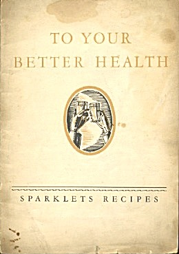 To Your Better Health Sparklets Syphon Recipes
