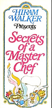 Hiram Walker Presents Secrets Of A Master Chef