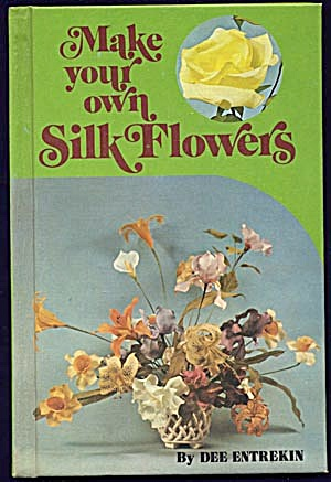Vintage Arts & Crafts Book: Make Your Own Silk Flowers