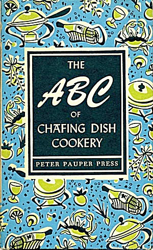 The A B C Of Chafing Dish Cookery