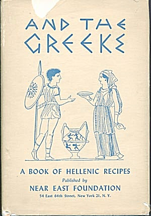 And The Greeks Book Of Hellenic Recipes Cookbook