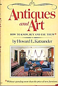 Antiques And Art How To Know, Buy & Use Them