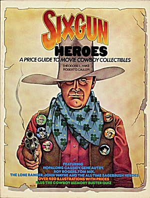 Sixgun Heros A Price Guide to Movie Cowboy Collectibles (Image1)